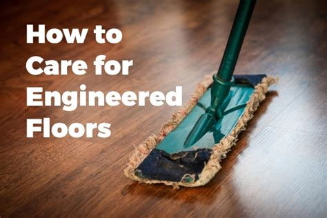 care of engineered flooring how to care for your engineered hardwood flooring scrapality