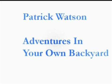 Watson Adventures In Your Own Backyard by Watson Adventures In Your Own Backyard