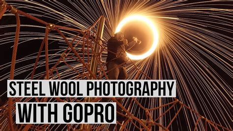 tutorial steel wool photography steel wool photography gopro tutorial from a to z youtube