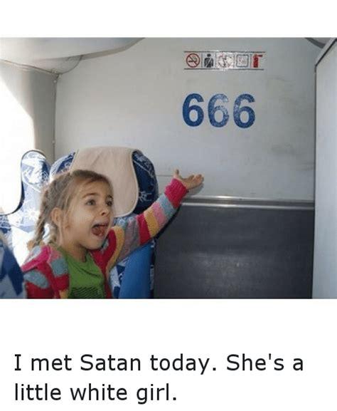 Little White Girl Meme - 666 i met satan today she s a little white girl funny