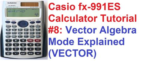 tutorial on vector algebra casio fx 991es calculator tutorial 8 vector algebra mode
