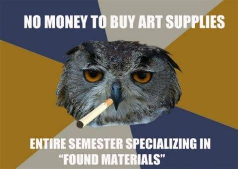 Art Owl Meme - 17 best images about art student owl on pinterest wash