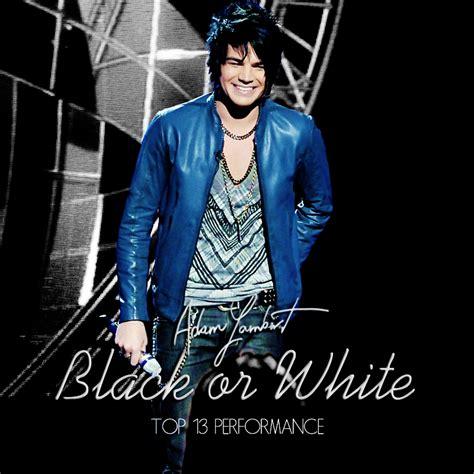 adam lambert black or white adam lambert black or white top 13 by viviennc on