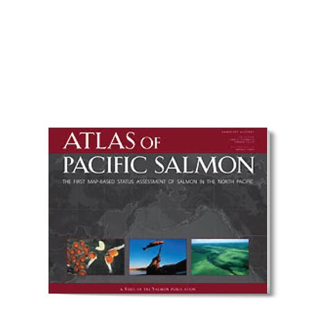 atlas of untamed places atlas of pacific salmon ecotrust