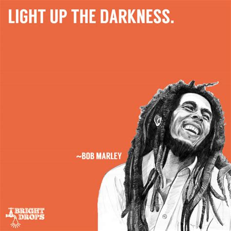 Light Up The Darkness by 17 Uplifting Bob Marley Quotes That Can Change Your