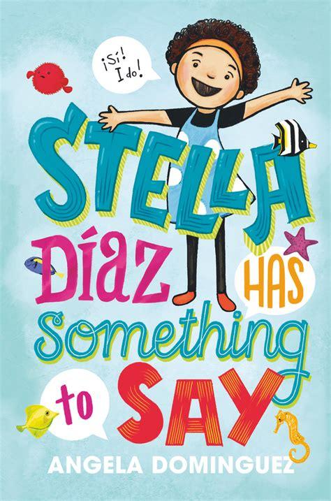 stella diaz has something to say books stella diaz has something to say by angela dominguez slj