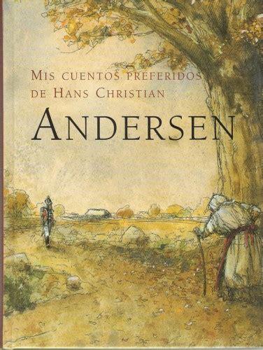 cuentos ilustrados de hans 1409543846 mis cuentos preferidos hans christian andersen 1835 37 dinamarca mg pdf descargar gratis