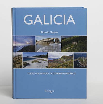 libro galicia galicia todo un mundo nuevo libro de fotograf 237 a de ricardo grobas vivir galicia