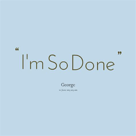 done quotes i am so done quotes quotesgram