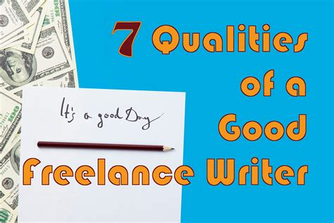 7 Great Qualities To Possess by 7 Qualities Of A Freelance Writer