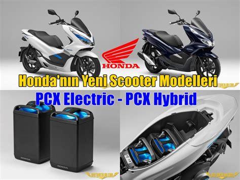 Pcx Yeni Kasa 2018 by Honda Pcx In Hibrit Ve Elektrikli Versiyonları Sunuldu