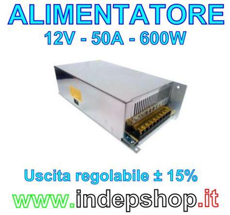 alimentatore 12v 50a alimentatore stabilizzato 12v 50a 600w switching