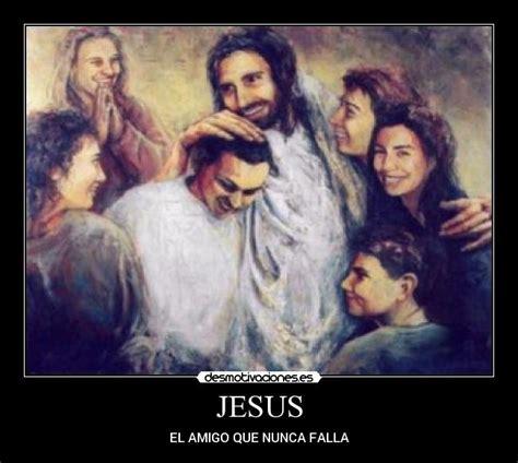 imagenes de jesus amigo que nunca falla jesus desmotivaciones