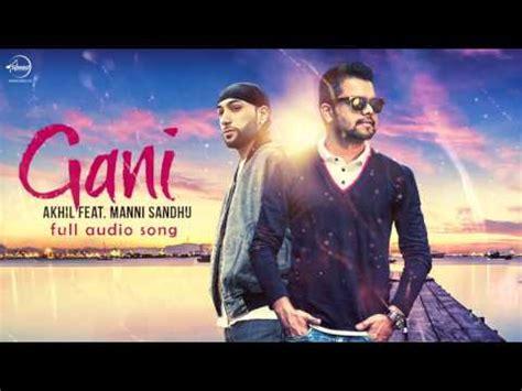 song by nav sandhu akhil feat manni sandhu gani audio song