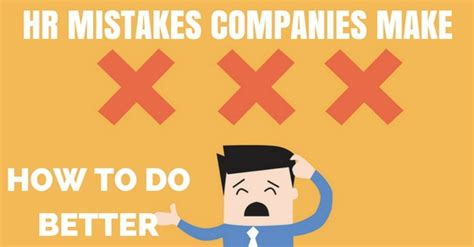 Benefits Of A Mba To Companies by Top 13 Hr Mistakes Companies Make And How To Do Better