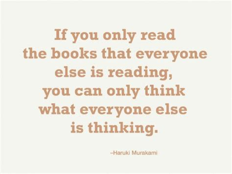 if only for one books if you only read the books that everyone else is reading