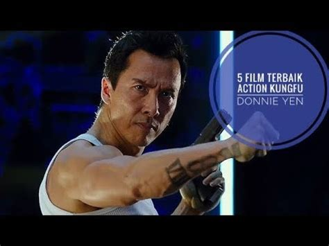 film action kungfu terbaik aksi lincah donnie yen 5 film action kungfu donnie yen
