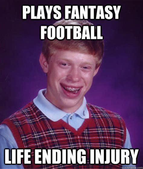 Injury Meme - plays fantasy football life ending injury bad luck brian