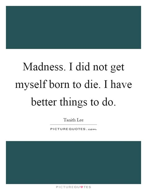 had better do born to die quotes sayings born to die picture quotes