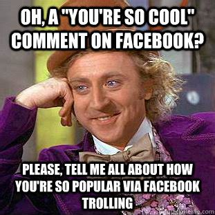 So Cool Meme - oh a quot you re so cool quot comment on facebook please tell