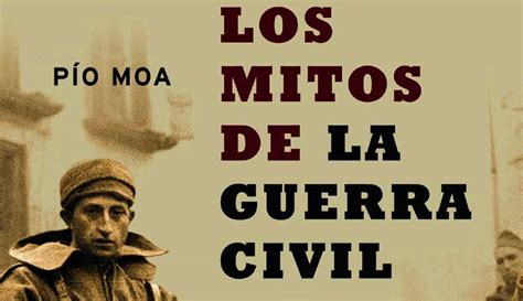 a 250 n p 237 o moa y los mitos de la guerra civil ld libros libertad digital cultura