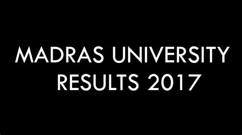 Madras Mba Results July 2017 by Madras Ug Pg Results 2017 Available At