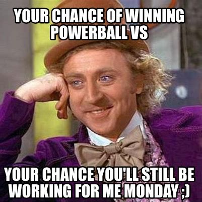Powerball Memes - meme creator your chance of winning powerball vs your chance you ll still be working for me m