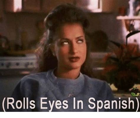 Eye Roll Meme - rolls eyes in spanish meme on me me