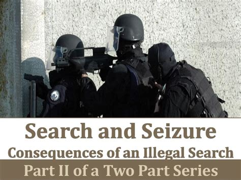 Illegal Search And Seizure Search And Seizure Consequences Of An Illegal Search