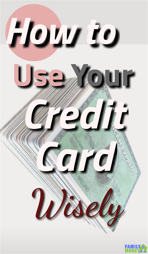 how to use credit cards wisely and make money how to use credit cards wisely