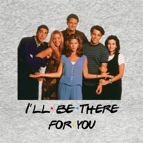 Tees I Ll Be There For You friends i ll be there for you friends t shirt teepublic