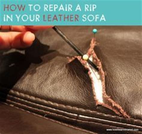 how to repair tear in leather sofa 17 best images about diy handywoman tips on pinterest