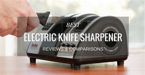 who makes the best knife sharpener best electric knife sharpener reviews comparisons