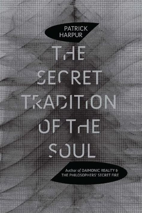 the secret of souls a novel books the secret tradition of the soul by harpur 2011