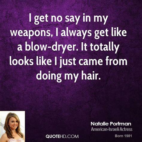 Hair Dryer Quotes natalie portman quotes quotehd