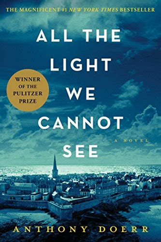 Anthony Doerr All The Light We Cannot See by All The Light We Cannot See By Anthony Doerr