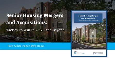 senior housing news senior housing mergers acquisitions tactics to win in 2017 and beyond senior