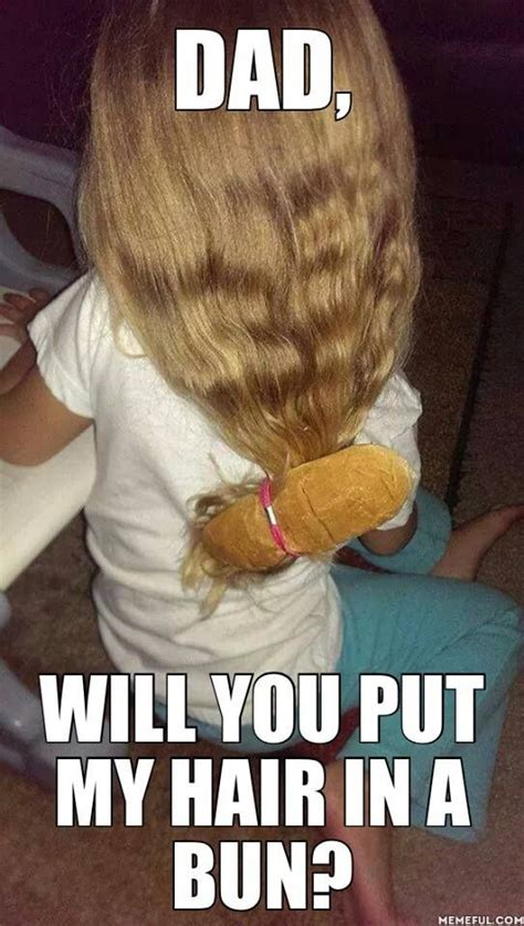hair jokes on pinterest hair humor lol and so funny dad will you put my hair in a bun funny pinterest