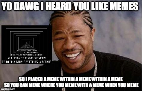 Like Memes - yo dawg heard you meme imgflip