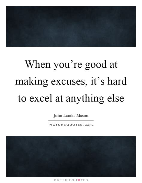 Exle Apology Quotes When You Re At Excuses It S To Excel At Picture Quotes