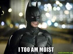 I Am Moist Meme - i too am moist make a meme