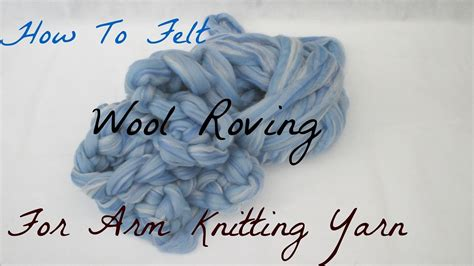 how to yarn in knitting how to lightly felt wool roving for arm knitting yarn