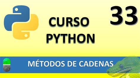 cadenas de python curso de python m 233 todos de cadenas v 237 deo 33 youtube