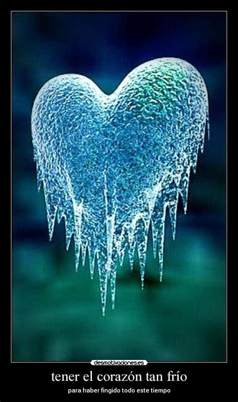 imagenes de corazones frios tener el coraz 243 n tan fr 237 o desmotivaciones