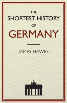 history of germany books the shortest history of germany hawes