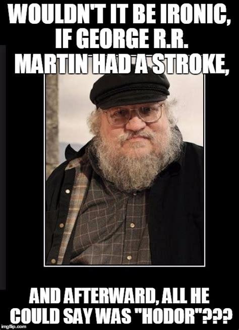 George Rr Martin Meme - george rr martin imgflip