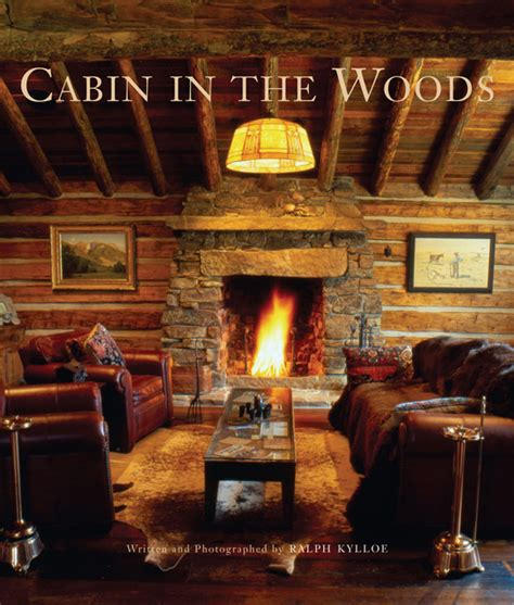 Cabin In The Woods Book by Gibbs Smith Publishing Cabin In The Woods Books Houzz
