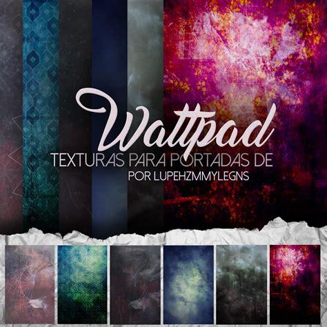 imagenes de my wattpad love pack de texturas para wattpad by lupehzmmylegns on deviantart