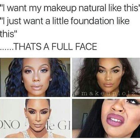 Natural Beauty Meme - best 25 makeup artist humor ideas on pinterest too much