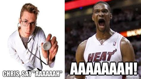 Chris Bosh Meme - chris bosh meme aaaaaaah say aaaaaah picture to pin on